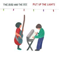 the bird and the bee – Put up the Lights